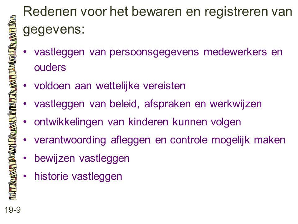 Redenen voor het bewaren en registreren van gegevens: 19-9 vastleggen van persoonsgegevens medewerkers en ouders voldoen aan wettelijke vereisten vast