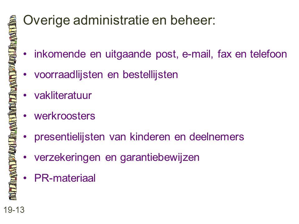 Overige administratie en beheer: 19-13 inkomende en uitgaande post, e-mail, fax en telefoon voorraadlijsten en bestellijsten vakliteratuur werkrooster