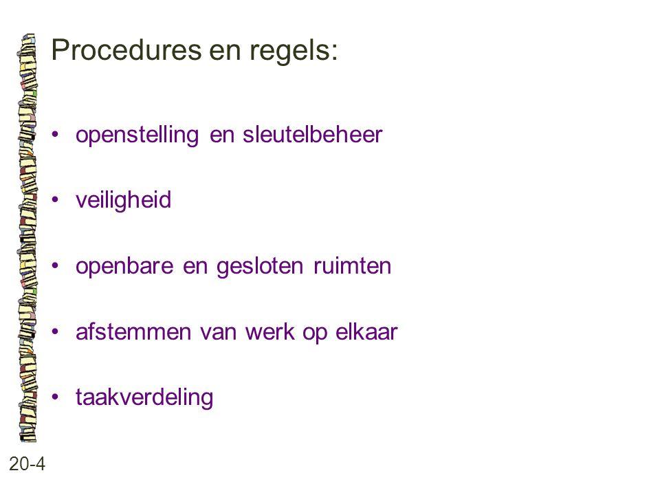 Procedures en regels: 20-4 openstelling en sleutelbeheer veiligheid openbare en gesloten ruimten afstemmen van werk op elkaar taakverdeling