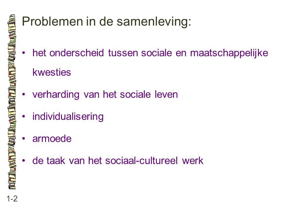 Problemen in de samenleving: 1-2 het onderscheid tussen sociale en maatschappelijke kwesties verharding van het sociale leven individualisering armoede de taak van het sociaal-cultureel werk
