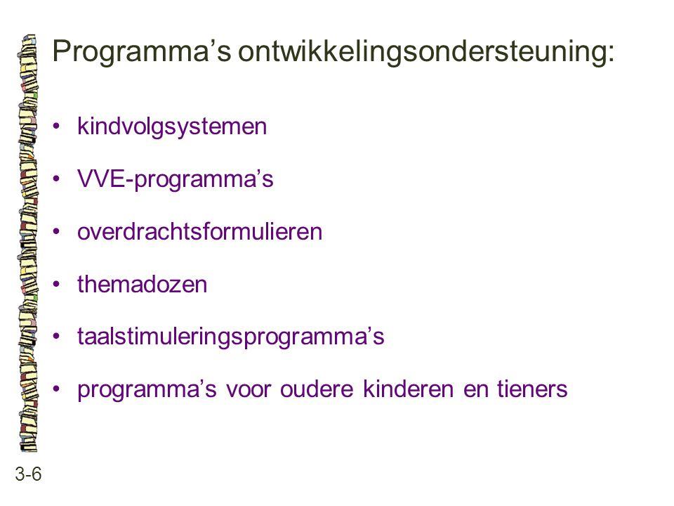 Programma's ontwikkelingsondersteuning: 3-6 kindvolgsystemen VVE-programma's overdrachtsformulieren themadozen taalstimuleringsprogramma's programma's voor oudere kinderen en tieners