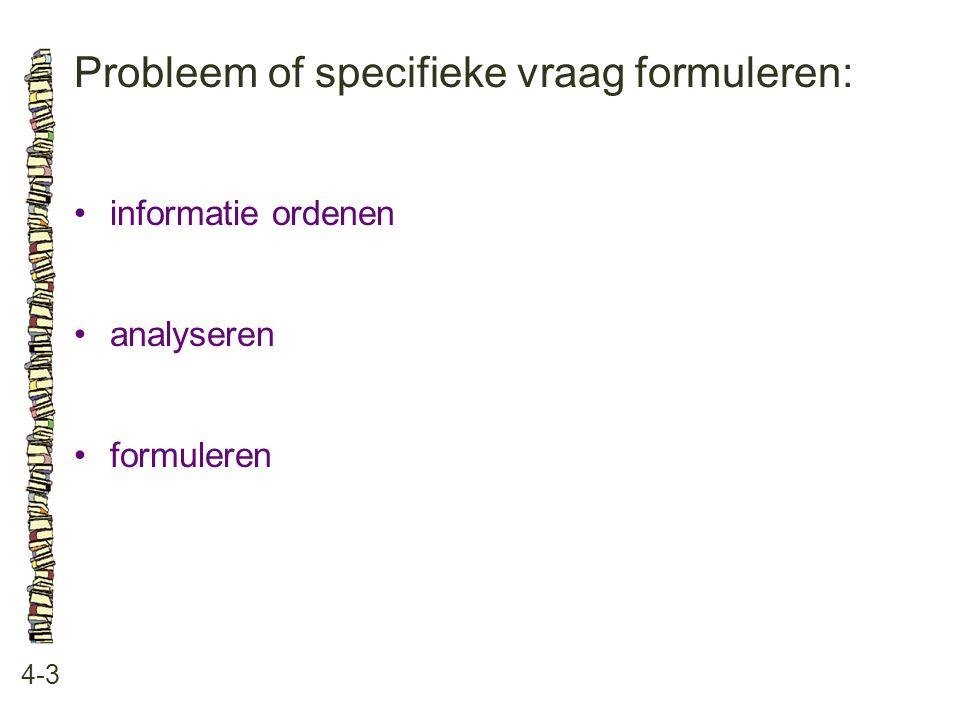 Probleem of specifieke vraag formuleren: 4-3 informatie ordenen analyseren formuleren