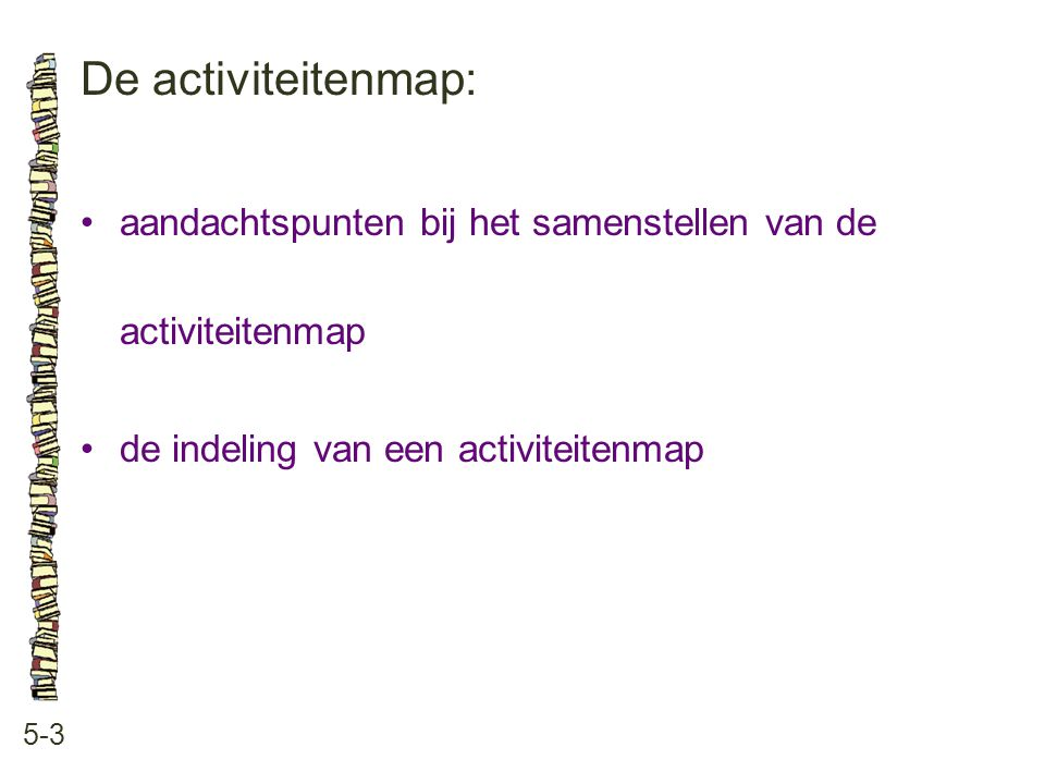 De activiteitenmap: 5-3 aandachtspunten bij het samenstellen van de activiteitenmap de indeling van een activiteitenmap