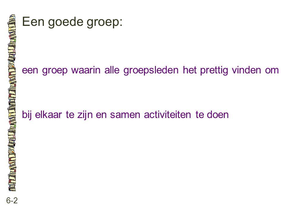 Een goede groep: 6-2 een groep waarin alle groepsleden het prettig vinden om bij elkaar te zijn en samen activiteiten te doen
