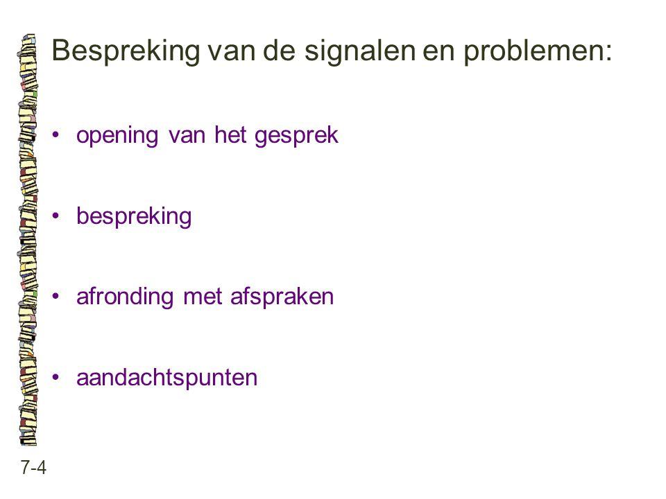 Bespreking van de signalen en problemen: 7-4 opening van het gesprek bespreking afronding met afspraken aandachtspunten