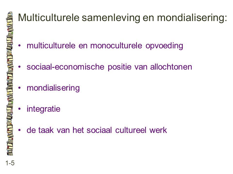 Multiculturele samenleving en mondialisering: 1-5 multiculturele en monoculturele opvoeding sociaal-economische positie van allochtonen mondialisering integratie de taak van het sociaal cultureel werk