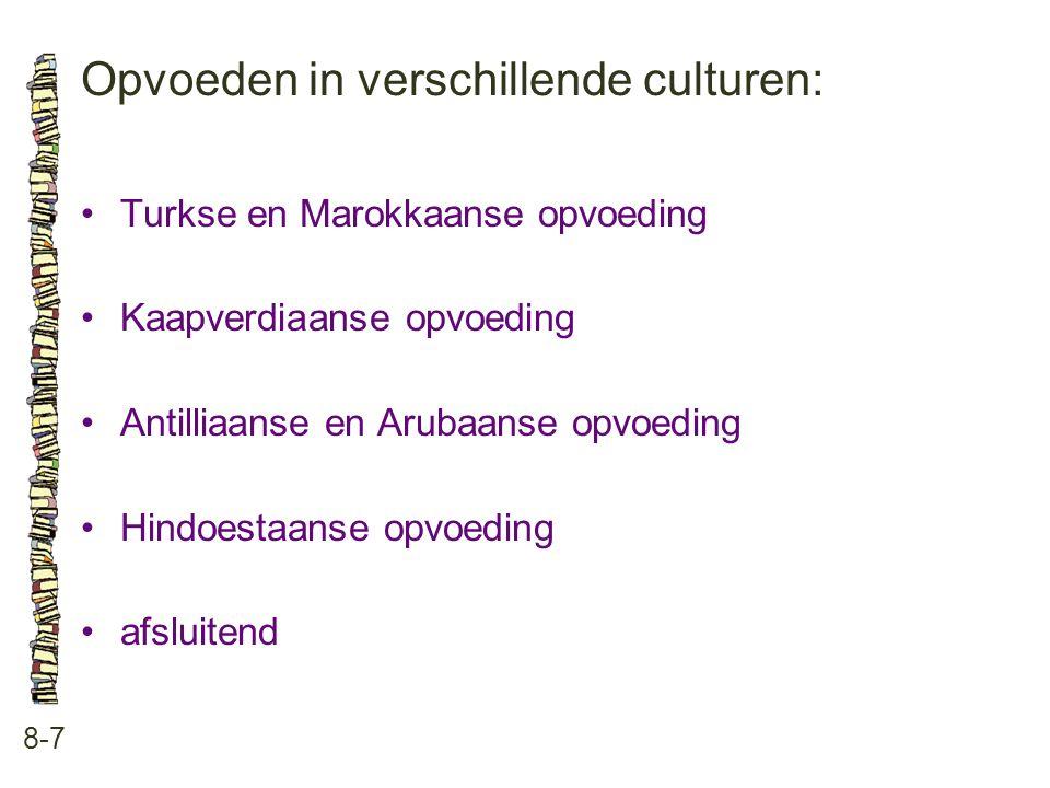 Opvoeden in verschillende culturen: 8-7 Turkse en Marokkaanse opvoeding Kaapverdiaanse opvoeding Antilliaanse en Arubaanse opvoeding Hindoestaanse opvoeding afsluitend
