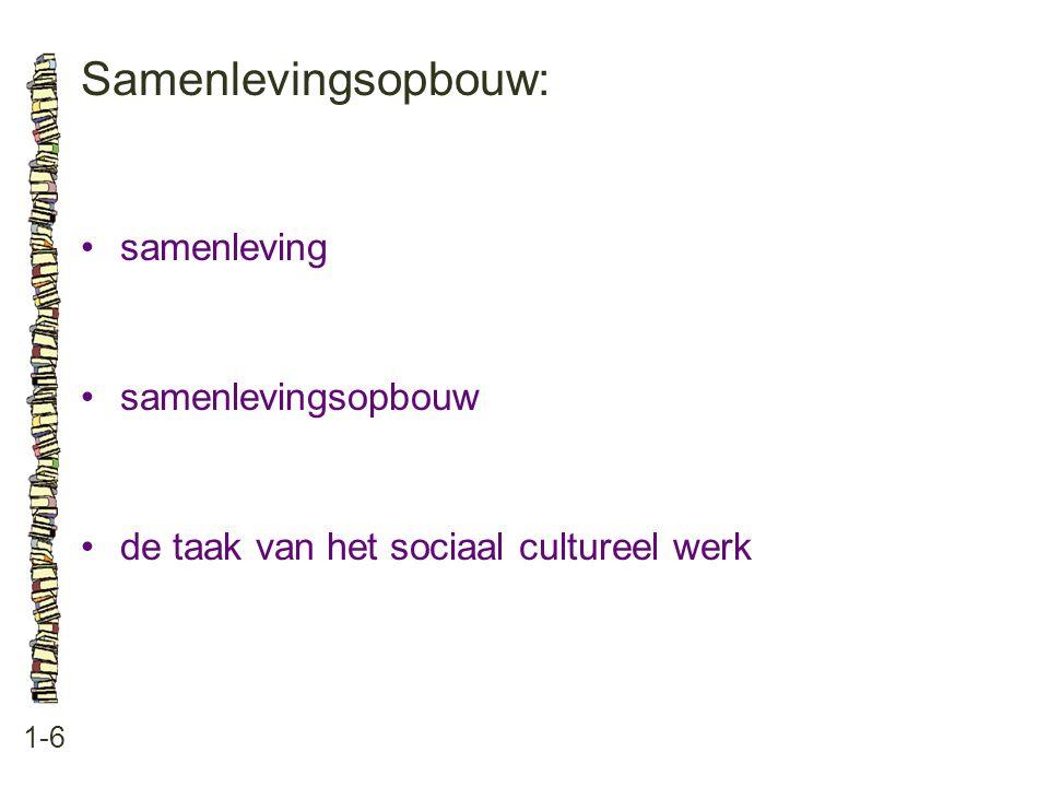 Samenlevingsopbouw: 1-6 samenleving samenlevingsopbouw de taak van het sociaal cultureel werk