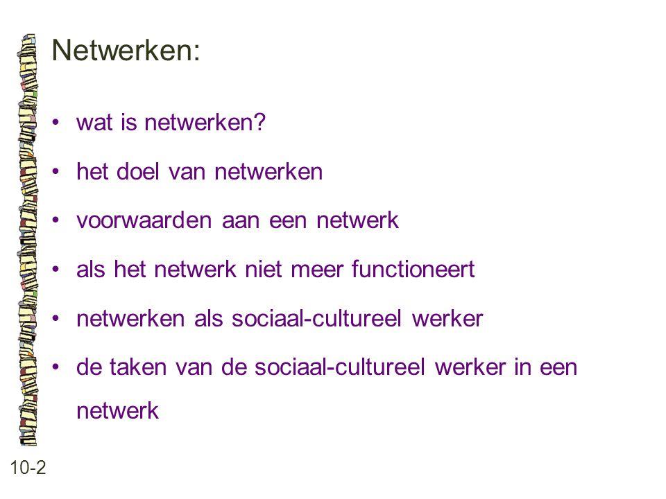 Netwerken: 10-2 wat is netwerken? het doel van netwerken voorwaarden aan een netwerk als het netwerk niet meer functioneert netwerken als sociaal-cult