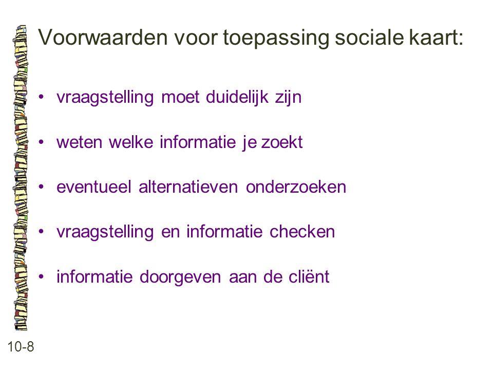 Voorwaarden voor toepassing sociale kaart: 10-8 vraagstelling moet duidelijk zijn weten welke informatie je zoekt eventueel alternatieven onderzoeken