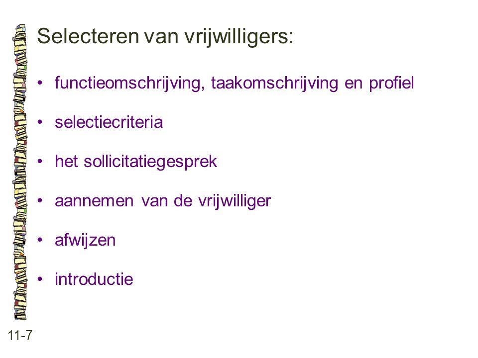 Selecteren van vrijwilligers: 11-7 functieomschrijving, taakomschrijving en profiel selectiecriteria het sollicitatiegesprek aannemen van de vrijwilliger afwijzen introductie