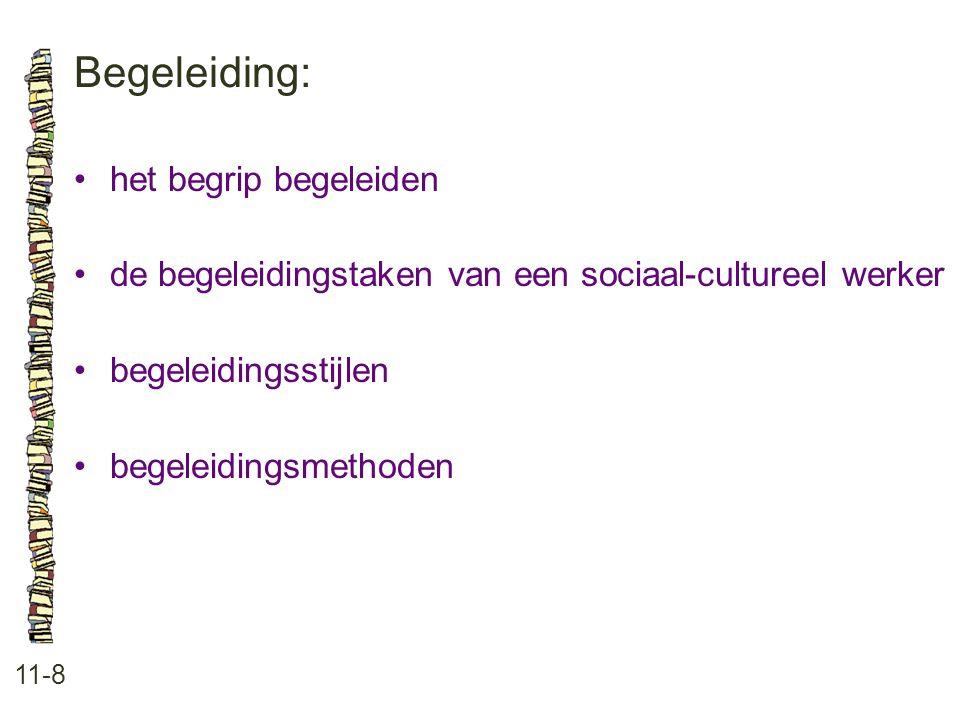 Begeleiding: 11-8 het begrip begeleiden de begeleidingstaken van een sociaal-cultureel werker begeleidingsstijlen begeleidingsmethoden