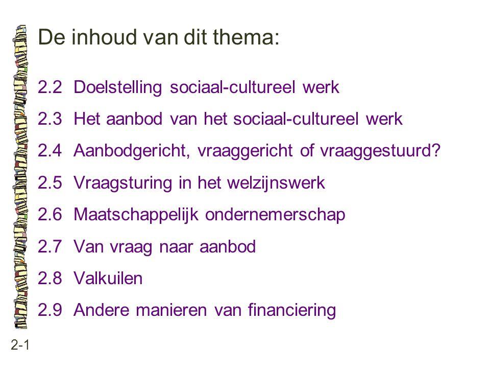 De inhoud van dit thema: 2-1 2.2Doelstelling sociaal-cultureel werk 2.3 Het aanbod van het sociaal-cultureel werk 2.4 Aanbodgericht, vraaggericht of vraaggestuurd.