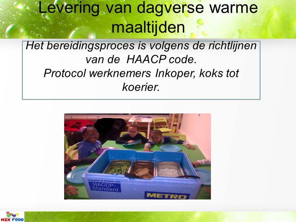 Levering van dagverse warme maaltijden Het bereidingsproces is volgens de richtlijnen van de HAACP code.