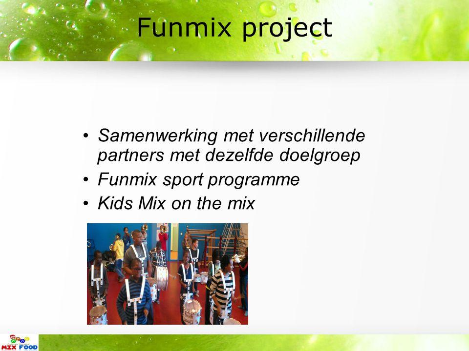 Funmix project Samenwerking met verschillende partners met dezelfde doelgroep Funmix sport programme Kids Mix on the mix