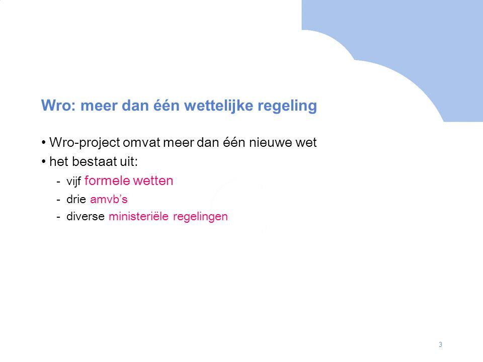 3 Wro: meer dan één wettelijke regeling Wro-project omvat meer dan één nieuwe wet het bestaat uit: -vijf formele wetten -drie amvb's -diverse ministeriële regelingen