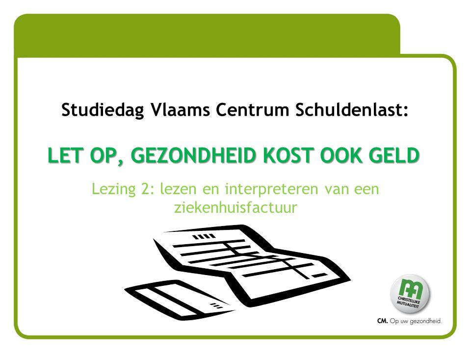 LET OP, GEZONDHEID KOST OOK GELD Studiedag Vlaams Centrum Schuldenlast: LET OP, GEZONDHEID KOST OOK GELD Lezing 2: lezen en interpreteren van een ziek