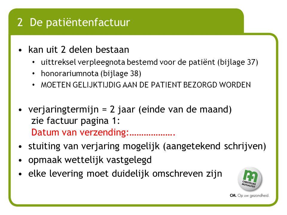 2 De patiëntenfactuur kan uit 2 delen bestaan uittreksel verpleegnota bestemd voor de patiënt (bijlage 37) honorariumnota (bijlage 38) MOETEN GELIJKTI