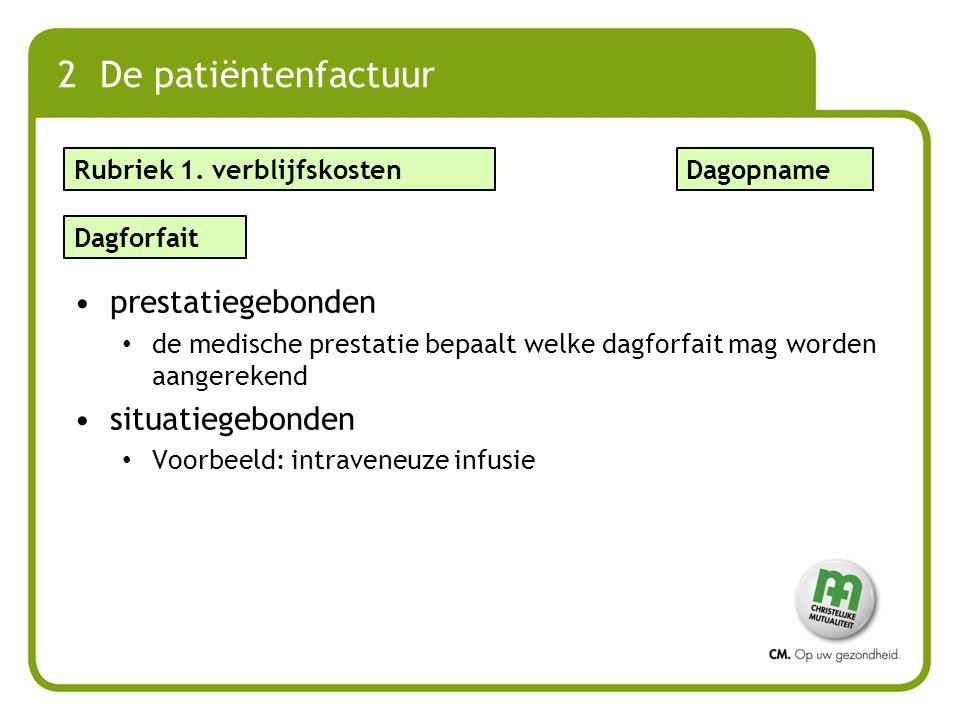 2 De patiëntenfactuur prestatiegebonden de medische prestatie bepaalt welke dagforfait mag worden aangerekend situatiegebonden Voorbeeld: intraveneuze