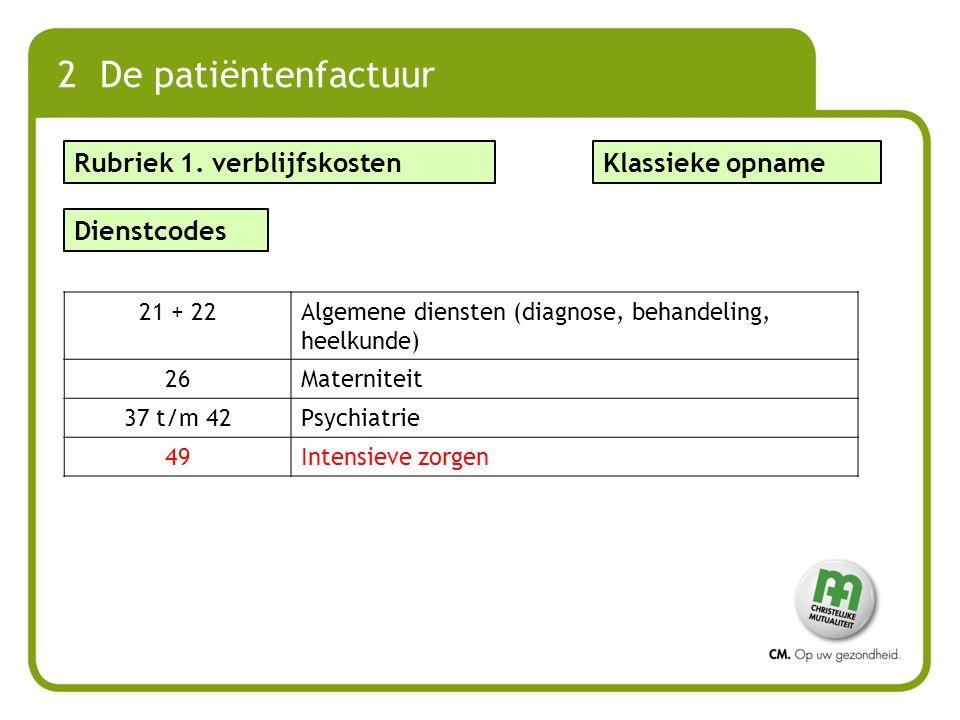 2 De patiëntenfactuur Dienstcodes 21 + 22Algemene diensten (diagnose, behandeling, heelkunde) 26Materniteit 37 t/m 42Psychiatrie 49Intensieve zorgen R