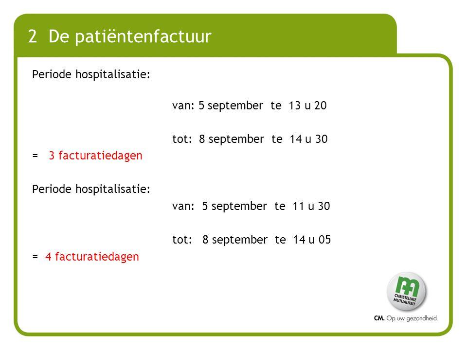 2 De patiëntenfactuur Periode hospitalisatie: van: 5 september te 13 u 20 tot: 8 september te 14 u 30 = 3 facturatiedagen Periode hospitalisatie: van: