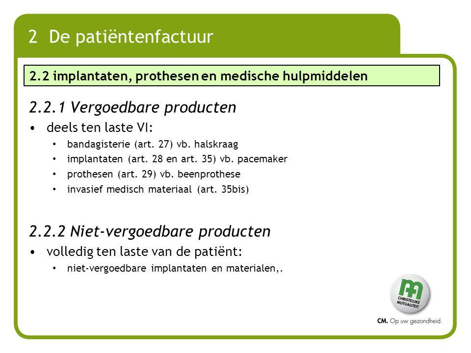 2 De patiëntenfactuur 2.2.1 Vergoedbare producten deels ten laste VI: bandagisterie (art. 27) vb. halskraag implantaten (art. 28 en art. 35) vb. pacem