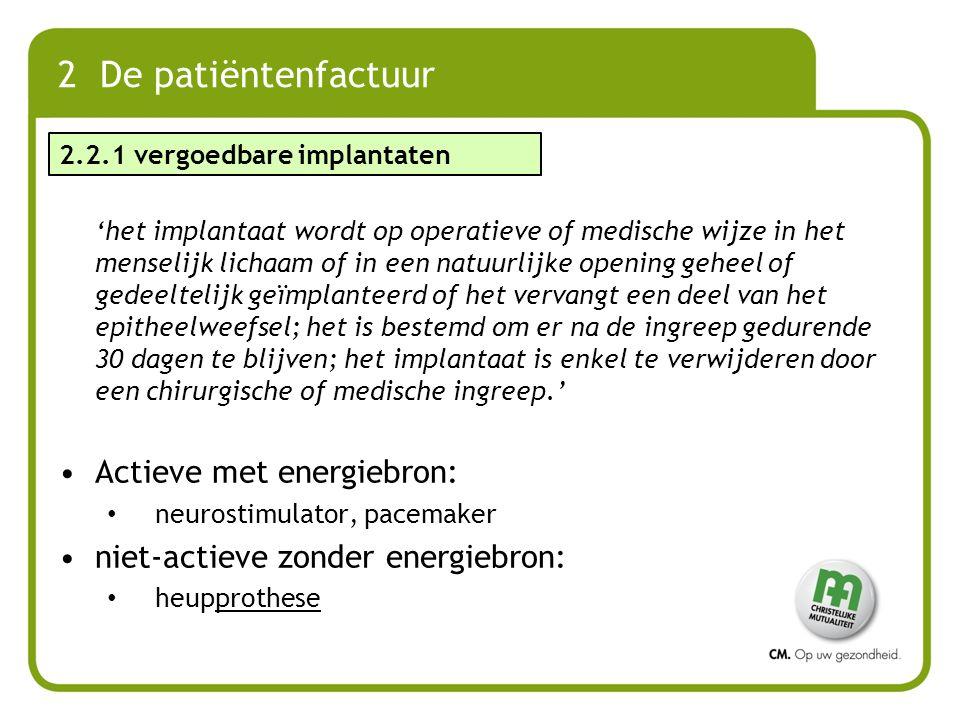 2 De patiëntenfactuur 'het implantaat wordt op operatieve of medische wijze in het menselijk lichaam of in een natuurlijke opening geheel of gedeeltel