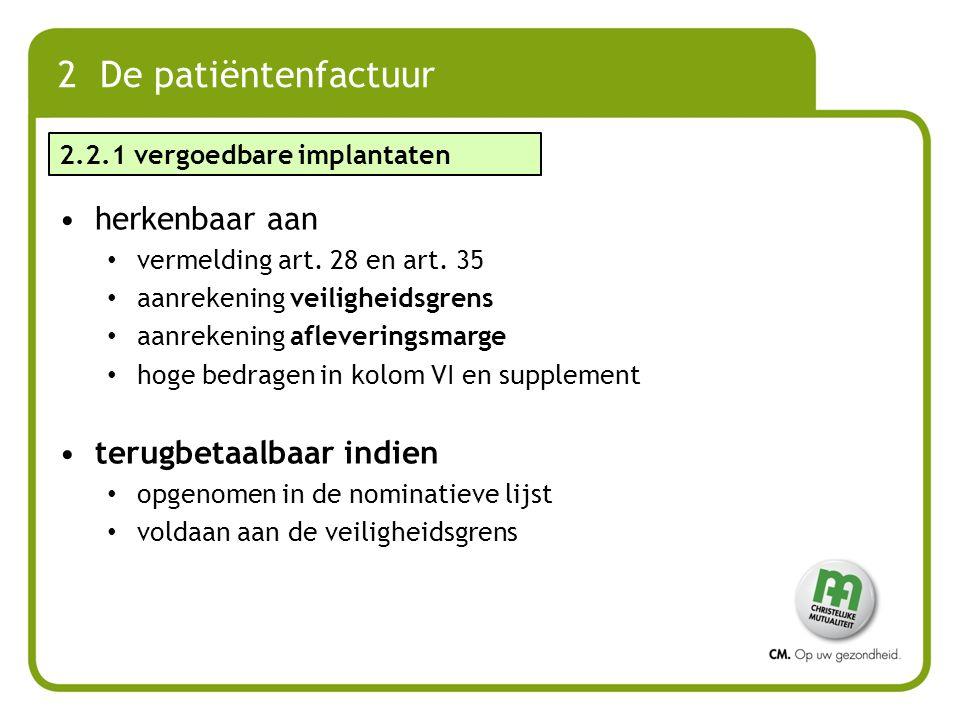 2 De patiëntenfactuur herkenbaar aan vermelding art. 28 en art. 35 aanrekening veiligheidsgrens aanrekening afleveringsmarge hoge bedragen in kolom VI