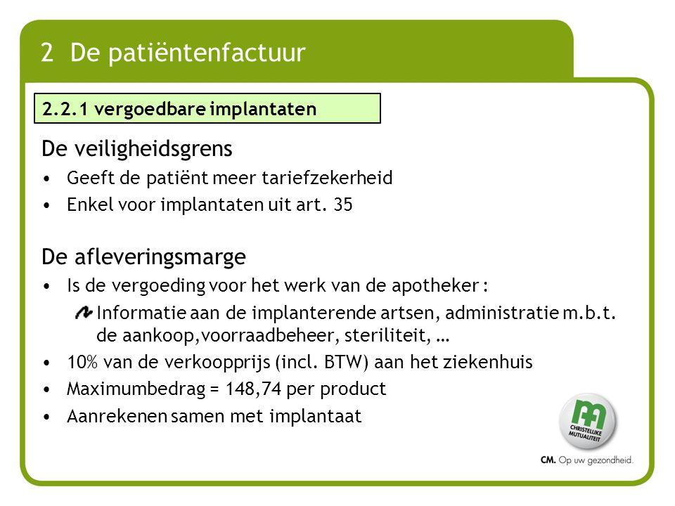 2 De patiëntenfactuur De veiligheidsgrens Geeft de patiënt meer tariefzekerheid Enkel voor implantaten uit art. 35 De afleveringsmarge Is de vergoedin
