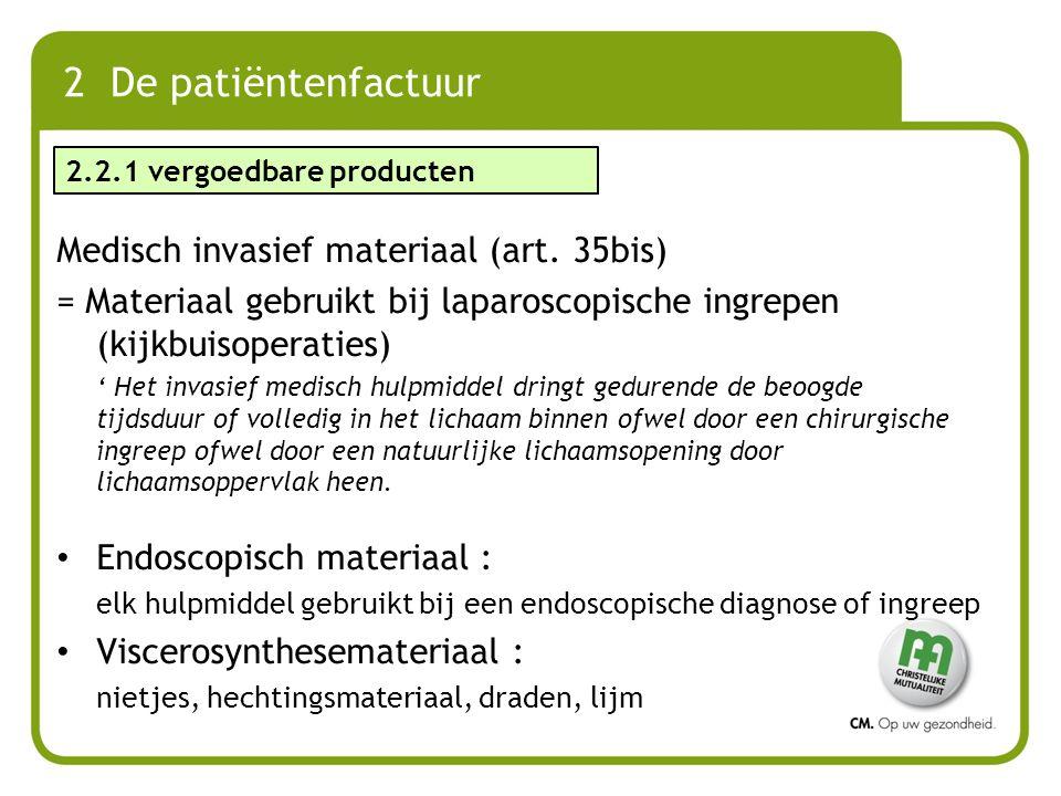 2 De patiëntenfactuur Medisch invasief materiaal (art. 35bis) = Materiaal gebruikt bij laparoscopische ingrepen (kijkbuisoperaties) ' Het invasief med