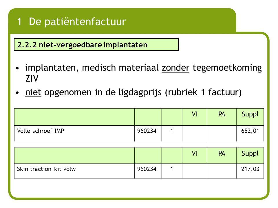 1 De patiëntenfactuur implantaten, medisch materiaal zonder tegemoetkoming ZIV niet opgenomen in de ligdagprijs (rubriek 1 factuur) VIPASuppl Volle sc