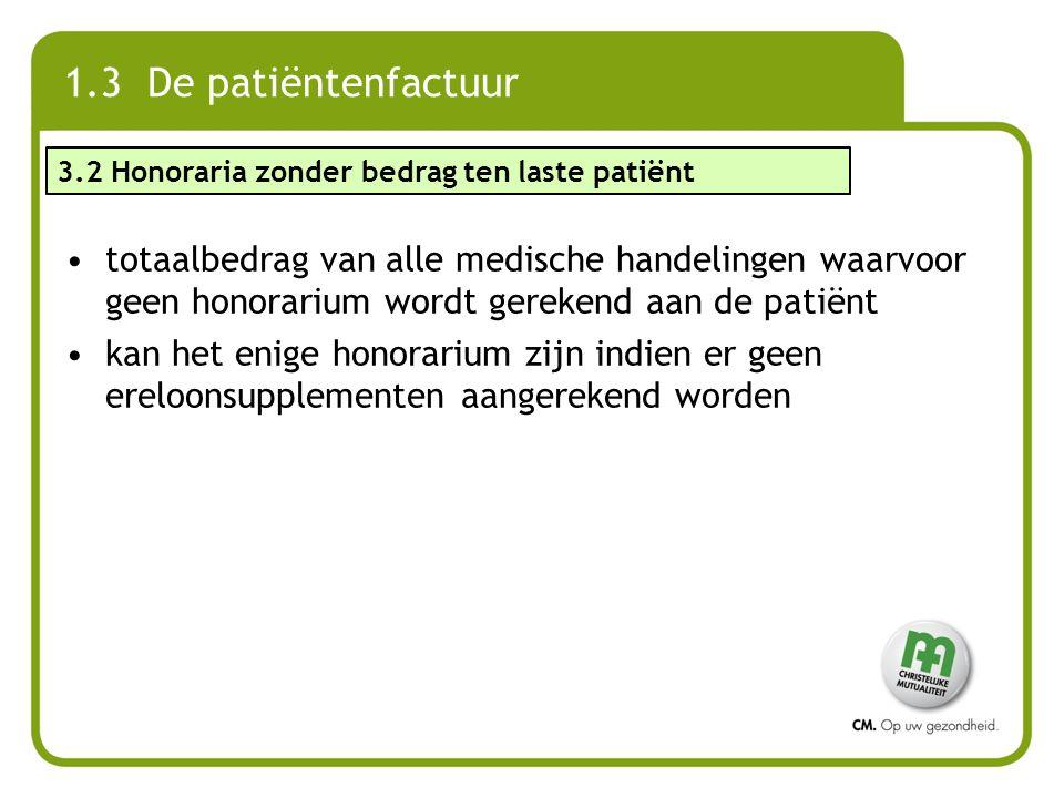 1.3 De patiëntenfactuur totaalbedrag van alle medische handelingen waarvoor geen honorarium wordt gerekend aan de patiënt kan het enige honorarium zij