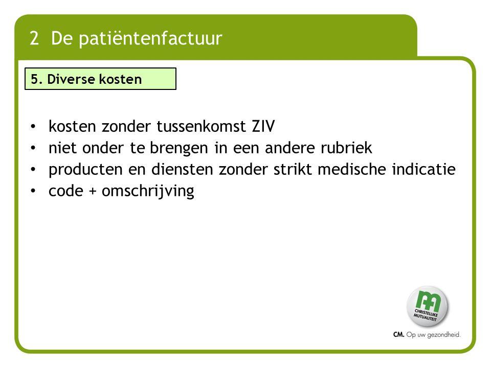 kosten zonder tussenkomst ZIV niet onder te brengen in een andere rubriek producten en diensten zonder strikt medische indicatie code + omschrijving 5
