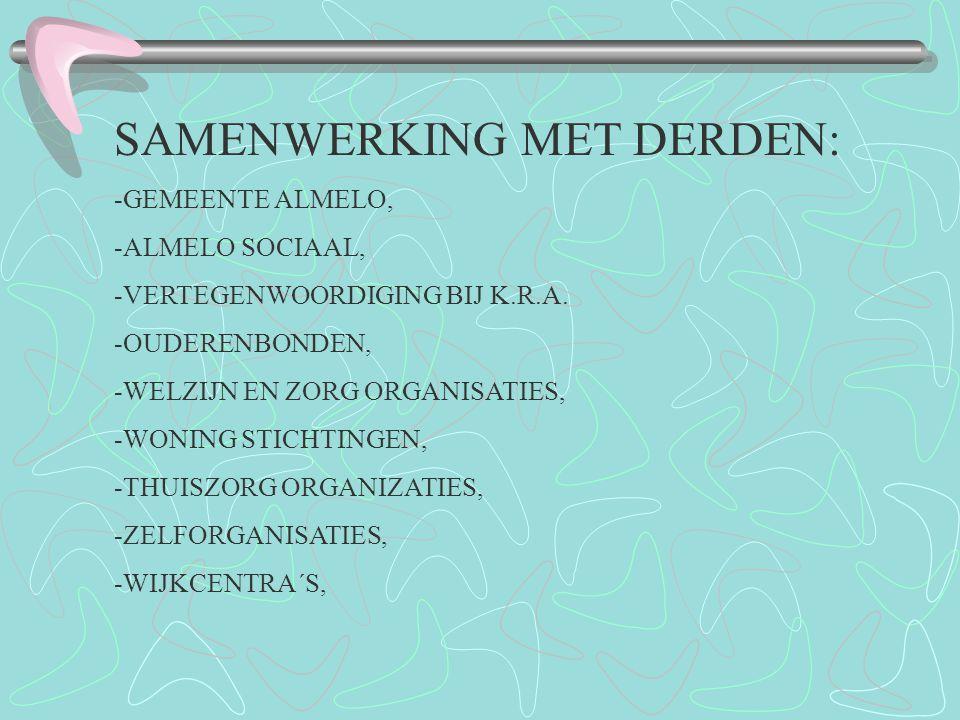 SAMENWERKING MET DERDEN: -GEMEENTE ALMELO, -ALMELO SOCIAAL, -VERTEGENWOORDIGING BIJ K.R.A. -OUDERENBONDEN, -WELZIJN EN ZORG ORGANISATIES, -WONING STIC