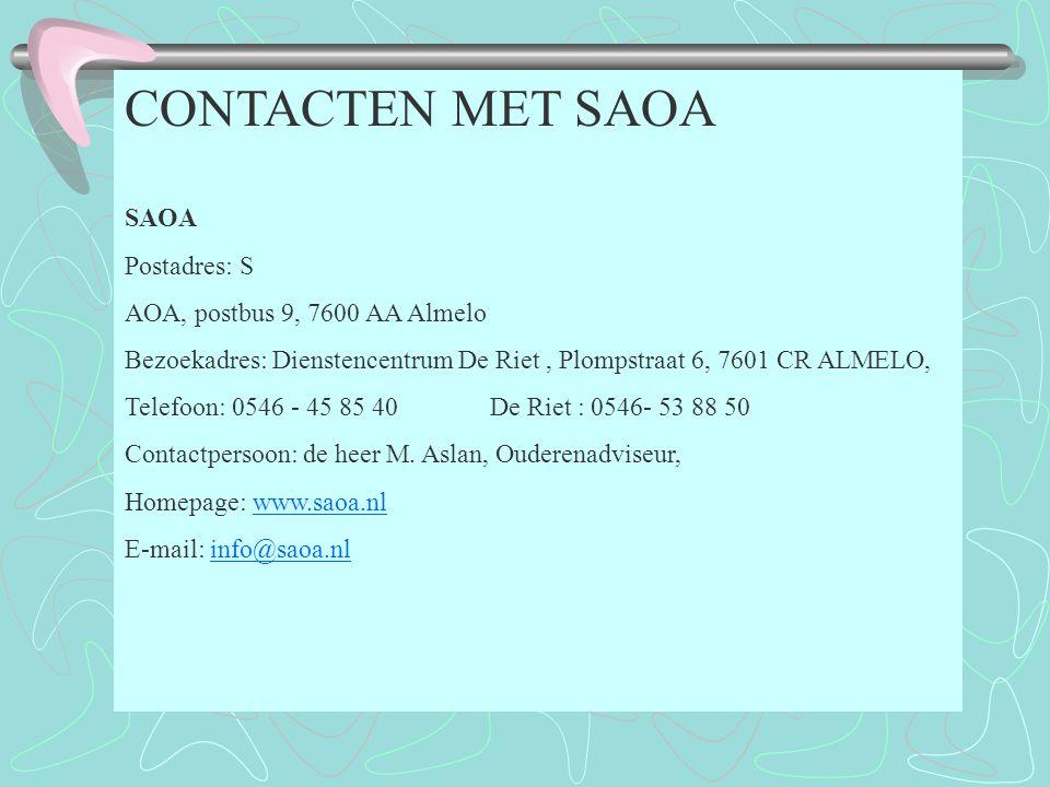 CONTACTEN MET SAOA SAOA Postadres: S AOA, postbus 9, 7600 AA Almelo Bezoekadres: Dienstencentrum De Riet, Plompstraat 6, 7601 CR ALMELO, Telefoon: 0546 - 45 85 40 De Riet : 0546- 53 88 50 Contactpersoon: de heer M.