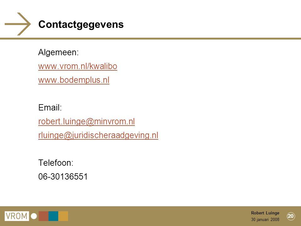 30 januari 2008 Robert Luinge 20 Contactgegevens Algemeen: www.vrom.nl/kwalibo www.bodemplus.nl Email: robert.luinge@minvrom.nl rluinge@juridischeraadgeving.nl Telefoon: 06-30136551