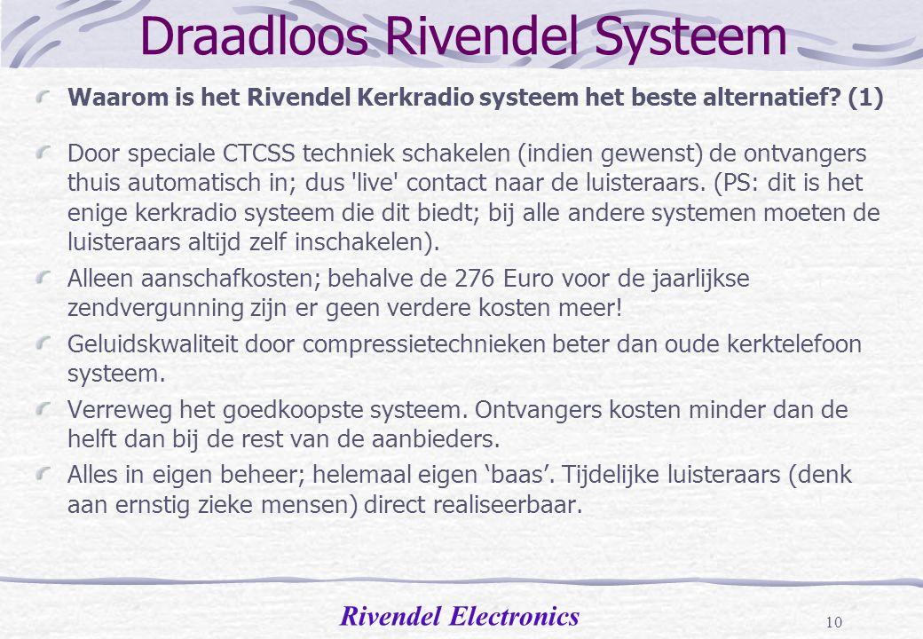 Rivendel Electronics 9 Rivendel kerkradio zender (2) Kenmerken Rivendel zender: Zendvermogen, stabiliteit, modulatie en zendsignaal volledig volgens eisen Agentschap Telecom.