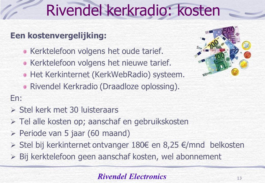 Rivendel Electronics 12 Rivendel kerkradio: kosten Waar bestuurders en penningmeesters van kerken voor staan zijn de vragen: Hoeveel geld moet ik per direct uitgeven en wat is de som van alle vaste en variabele kosten per jaar.