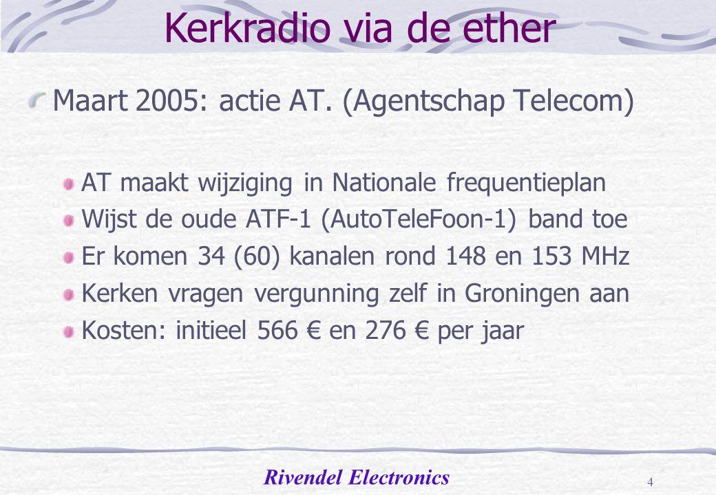 Rivendel Electronics 3 Eerste draadloze versie Rivendel Electronics ontwikkelt voor eigen toepassing een draadloos kerkradio systeem Sinds dec 2000 al een eerste versie volledig in gebruik 23 kerken haken in; al snel >1000 luisteraars Overleg met Agentschap Telecom voor officiële machtiging, en met succes