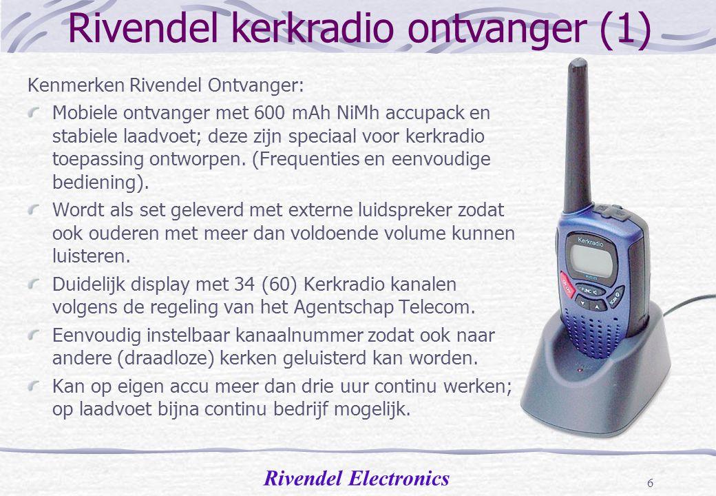 Rivendel Electronics 5 Draadloos Rivendel Systeem Rivendel ontwikkelt op eigen kosten: Nieuw Kerkradio zendsysteem voor in/bij de kerk Kerkradio ontvangers voor bij de luisteraars thuis