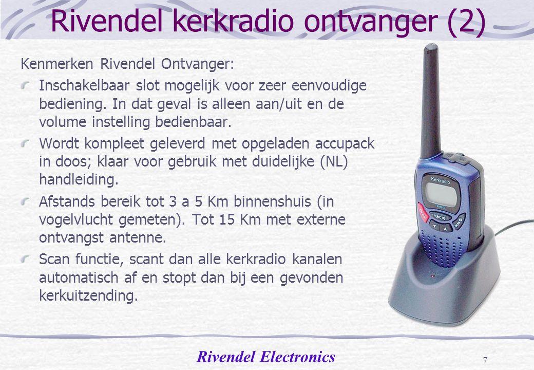 Rivendel Electronics 6 Rivendel kerkradio ontvanger (1) Kenmerken Rivendel Ontvanger: Mobiele ontvanger met 600 mAh NiMh accupack en stabiele laadvoet; deze zijn speciaal voor kerkradio toepassing ontworpen.