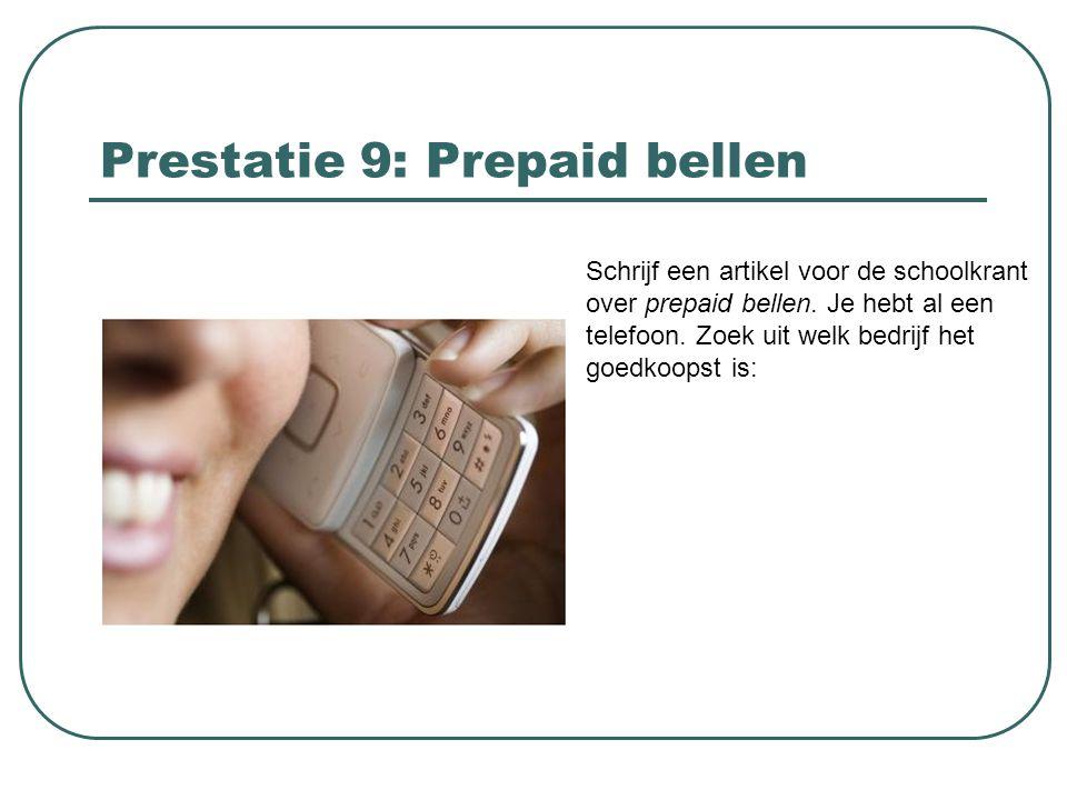 Prestatie 9: Prepaid bellen Schrijf een artikel voor de schoolkrant over prepaid bellen. Je hebt al een telefoon. Zoek uit welk bedrijf het goedkoopst