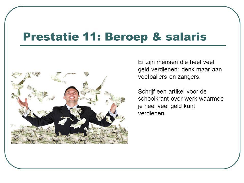 Prestatie 11: Beroep & salaris Er zijn mensen die heel veel geld verdienen: denk maar aan voetballers en zangers. Schrijf een artikel voor de schoolkr