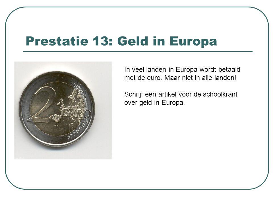 Prestatie 13: Geld in Europa In veel landen in Europa wordt betaald met de euro. Maar niet in alle landen! Schrijf een artikel voor de schoolkrant ove