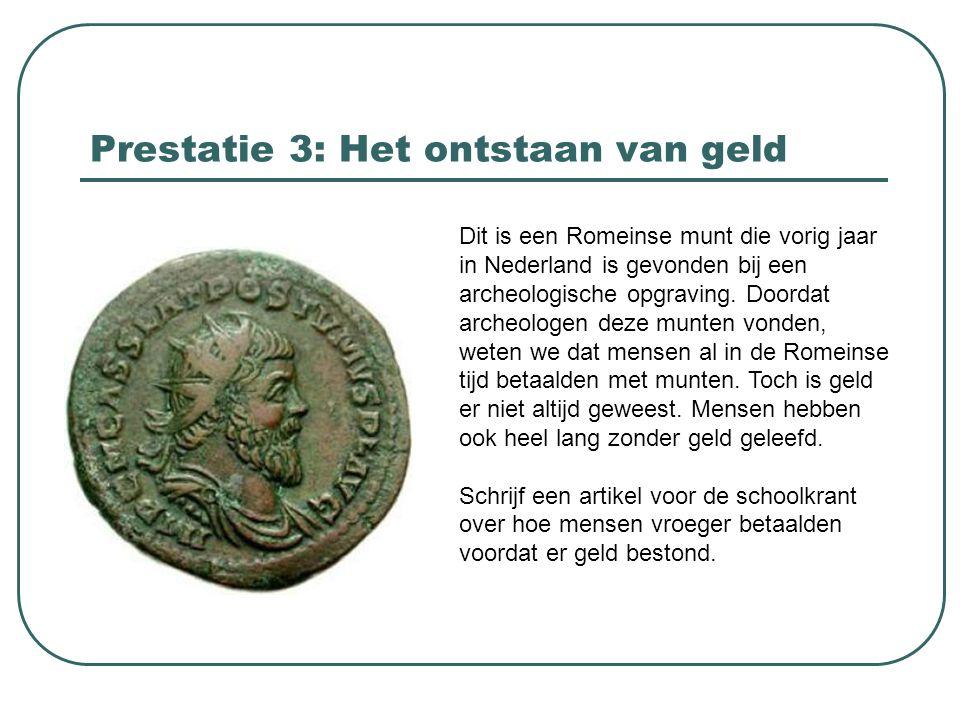 Prestatie 3: Het ontstaan van geld Dit is een Romeinse munt die vorig jaar in Nederland is gevonden bij een archeologische opgraving. Doordat archeolo