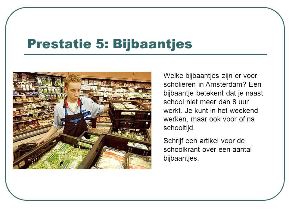 Prestatie 5: Bijbaantjes Welke bijbaantjes zijn er voor scholieren in Amsterdam? Een bijbaantje betekent dat je naast school niet meer dan 8 uur werkt