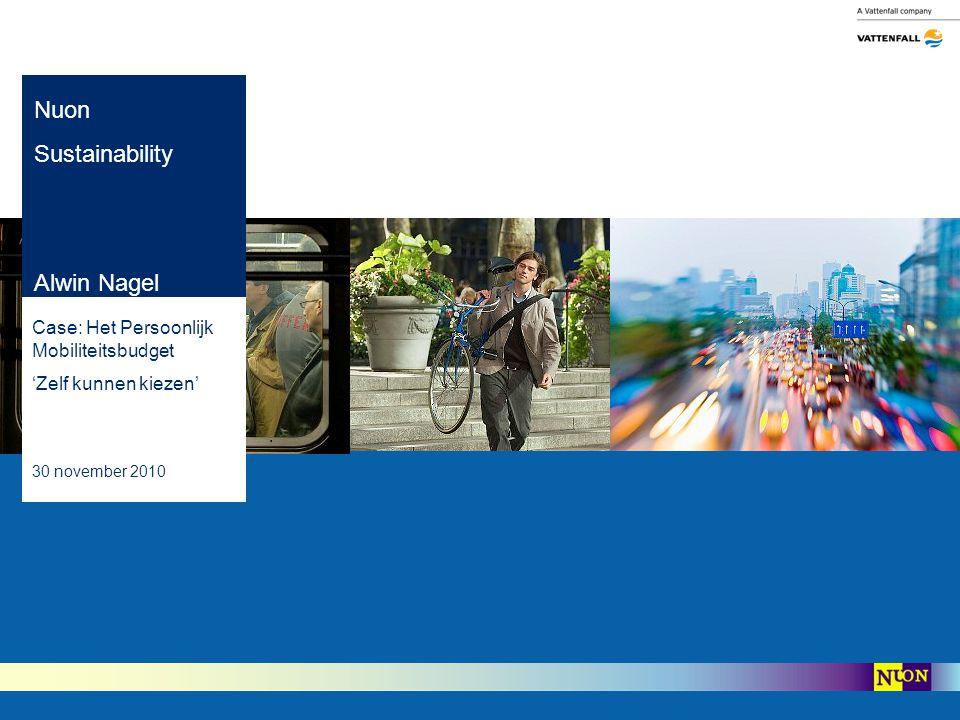 Nuon Sustainability Alwin Nagel Case: Het Persoonlijk Mobiliteitsbudget 'Zelf kunnen kiezen' 30 november 2010