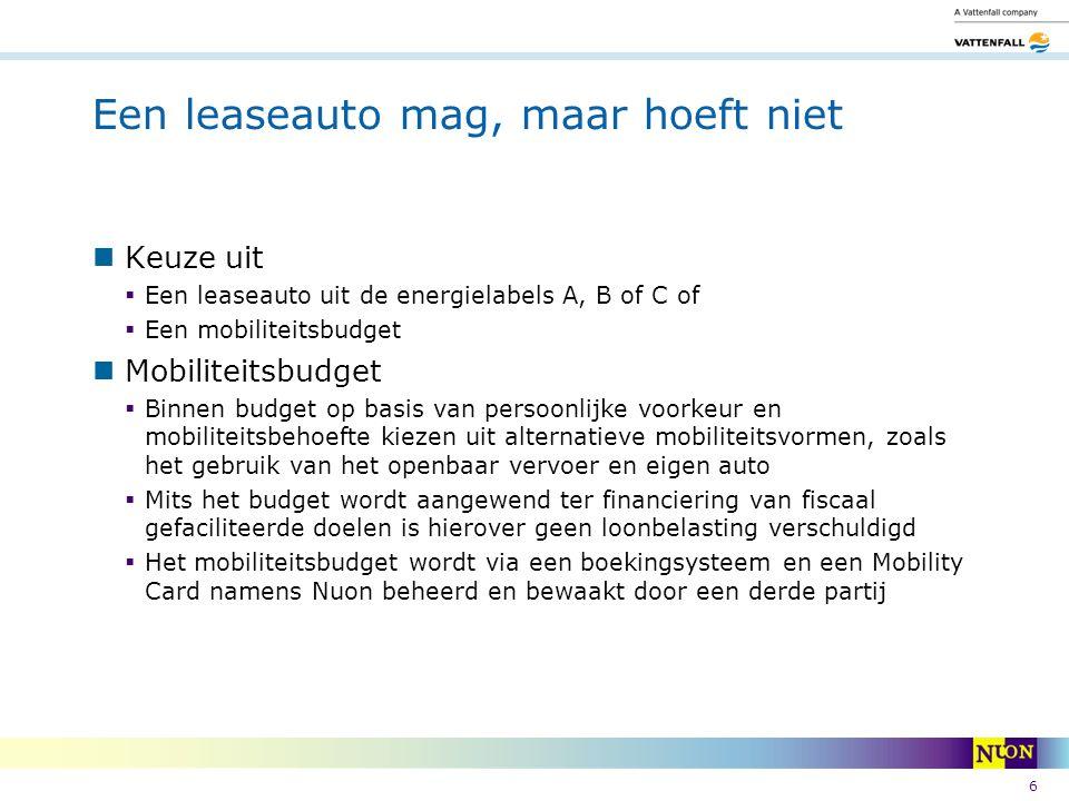 6 Een leaseauto mag, maar hoeft niet Keuze uit  Een leaseauto uit de energielabels A, B of C of  Een mobiliteitsbudget Mobiliteitsbudget  Binnen bu
