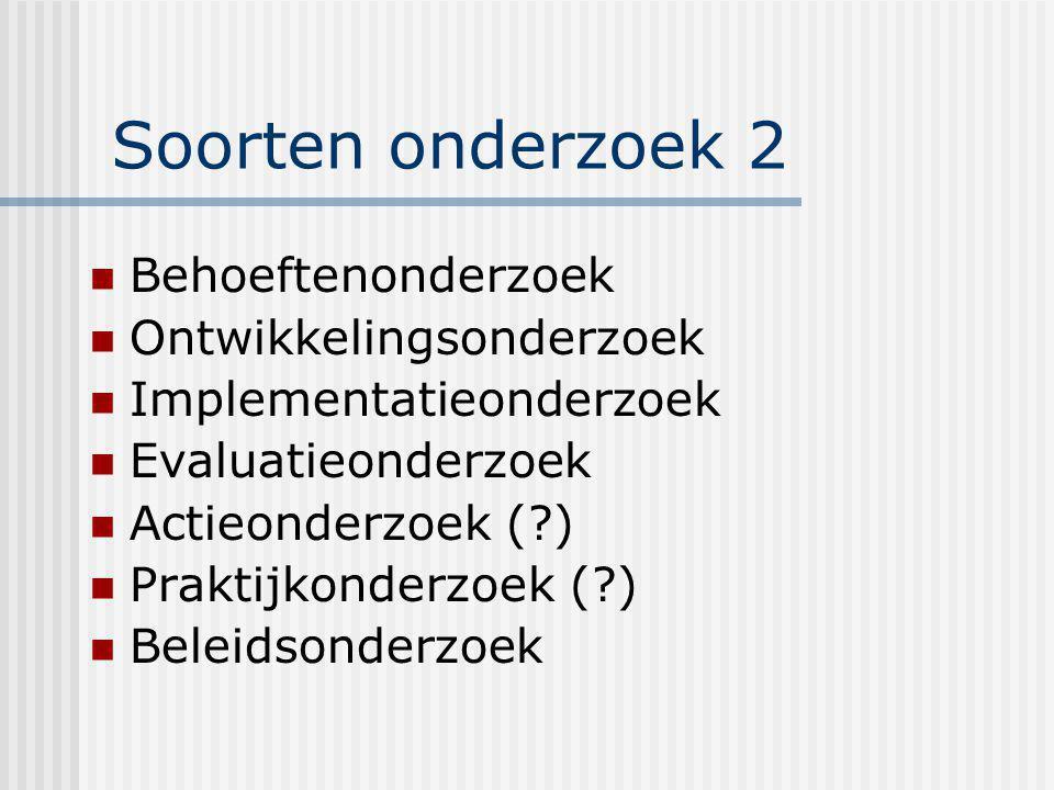 Soorten onderzoek 2 Behoeftenonderzoek Ontwikkelingsonderzoek Implementatieonderzoek Evaluatieonderzoek Actieonderzoek (?) Praktijkonderzoek (?) Belei