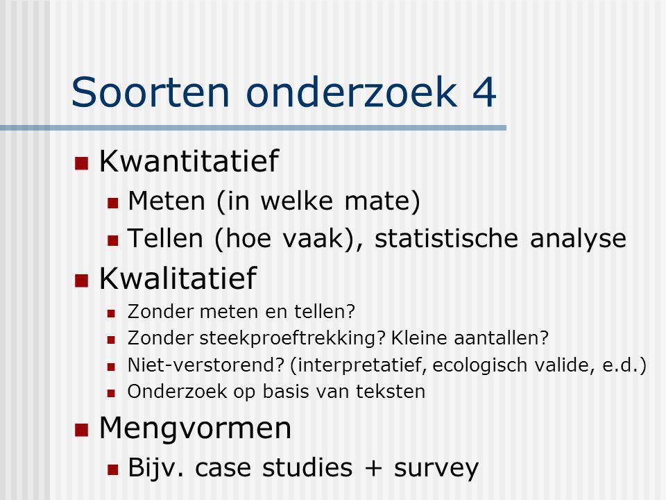 Soorten onderzoek 4 Kwantitatief Meten (in welke mate) Tellen (hoe vaak), statistische analyse Kwalitatief Zonder meten en tellen? Zonder steekproeftr